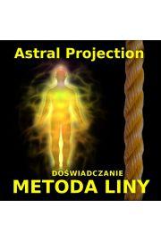 (e) Projekcja Astralna: Metoda Liny - doświadczanie - Paweł Stań