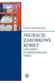 Migracje zarobkowe kobiet oraz ich wpływ na funkcjonowanie rodzin