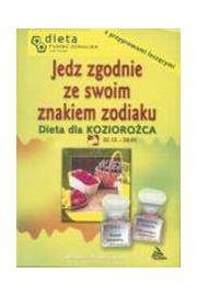 Jedz zgodnie ze swoim znakiem zodiaku. Dieta dla KOZIOROŻCA - Barbara Jakimowicz-Klein