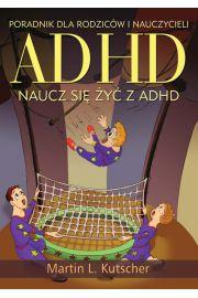 ADHD. Naucz się żyć z ADHD. Poradnik dla rodziców i nauczycieli
