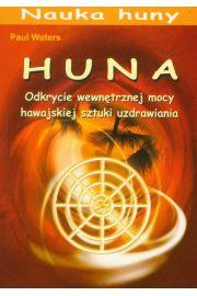 Huna. Odkrycie wewnętrznej mocy hawajskiej sztuki uzdrawiania