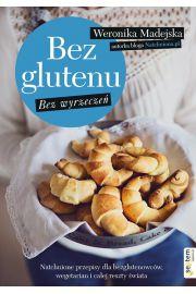 Bez glutenu Bez wyrzecze� Natchnione przepisy dla bezglutenowc�w, wegetarian i ca�ej reszty �wiata