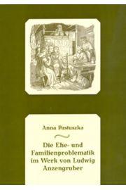 Die Ehe- und Familienproblematik im Werk von Ludwig Anzengruber