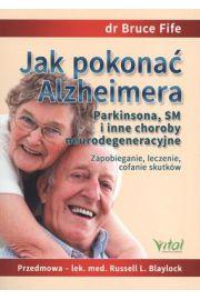 Jak pokona� Alzheimera Parkinsona, SM i inne choroby neurodegeneracyjne