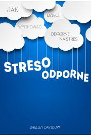 Stresoodporne. Jak wychowa� dzieci odporne na stres