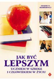 Jak być lepszym uczniem w szkole i człowiekiem w życiu - Zbyszek W. Brześkiewicz
