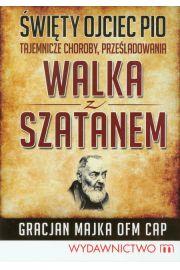 Święty Ojciec Pio Tajemnicze choroby prześladowania Walka z szatanem