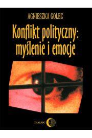 Konflikt polityczny: my�lenie i emocje. Raport z badania polskich polityk�w