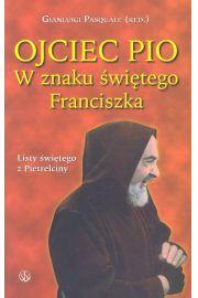 Ojciec Pio. W znaku �wi�tego Franciszka. Listy