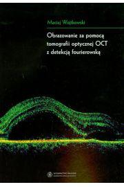 Obrazowanie za pomoc� tomografii optycznej OCT z detekcj� fourierowsk�
