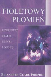 Fioletowy płomień - Elizabeth Clare Prophet