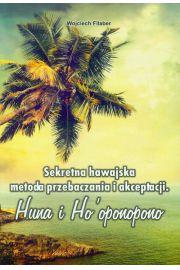 Sekretna hawajska metoda przebaczania i akceptacji. Huna i Ho'oponopono