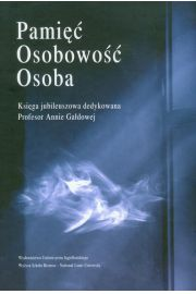 Pamięć osobowość osoba Księga jubileuszowa dedykowana Profesor Annie Gałdowej