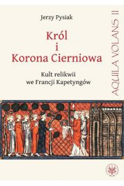 Kr�l i Korona Cierniowa Kult relikwii we Francji Kapetyng�w