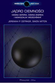 Jądro ciemności. Ciemna materia, ciemna energia i niewidzialny Wszechświat