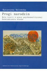 Progi narodzin Rola teorii w pracy psychoanalitycznej