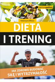 Dieta i trening Jak zdrowo budować siłę i wytrzymałość