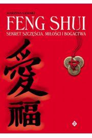 Feng Shui. Sekret szcz�cia, mi�o�ci i bogactwa