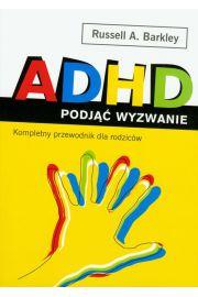 ADHD podjąć wyzwanie. Kompletny przewodnik dla rodziców