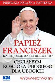 Papie� Franciszek - Chcia�bym Ko�cio�a ubogiego dla ubogich