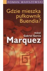 Gdzie mieszka pułkownik Buendia? Wywiad z Marquezem - Roman Warszewski