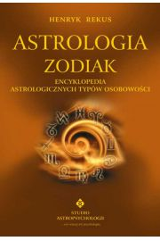 Astrologia. Zodiak. Encyklopedia astrologicznych typów osobowości