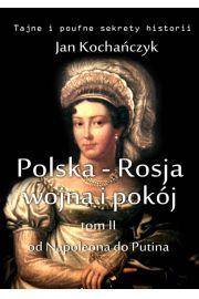 Polska-Rosja: wojna i pokój. Tom 2: od Napoleona do Putina