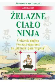 """�elazne cia�o ninja. �wiczenia ninjitsu tworz�ce odporno�� na """"jad w�a i pazur tygrysa"""""""