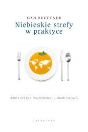 Niebieskie strefy w praktyce. Jedz i żyj jak najzdrowsi ludzie świata