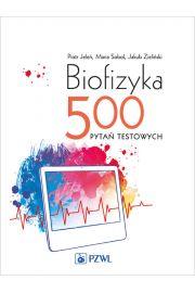 Biofizyka. 500 pytań testowych