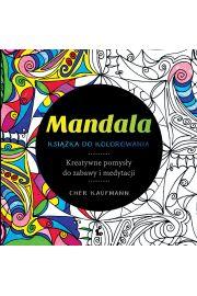 Mandala. Książka do kolorowania. Kreatywne pomysły do zabawy i medytacji