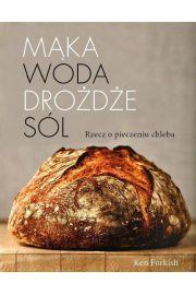 Mąka, woda, drożdże, sól. Rzecz o pieczeniu chleba