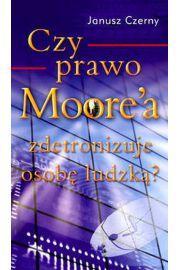 Czy prawo Moore`a zdetronizuje osobę ludzką? - Janusz Czerny