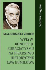 Wpływ koncepcji eurazjatyzmu na pisarstwo historyczne Lwa Gumilowa