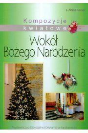 Wokół Bożego Narodzenia. Kompozycje kwiatowe