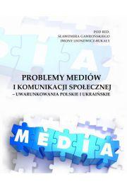 Problemy mediów i komunikacji społecznej - uwarunkowania polskie i ukraińskie