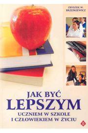 Jak by� lepszym uczniem w szkole i cz�owiekiem w �yciu - Brze�kiewicz Zbyszek