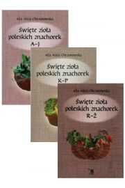 Zestaw 3 książek: Święte zioła poleskich znachorek. T. 1-3