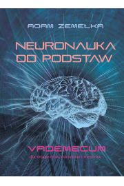 Neuronauka od podstaw. Vademecum dla terapeut�w, doradc�w i trener�w