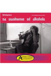 Autohipnoza na uwolnienie od alkoholu - Dr Andrzej Kaczorowski