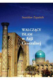 """""""Walczący islam"""" w Azji Centralnej. Problem społecznej genezy zjawiska"""