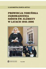Prowincja Toruńska Zgromadzenia Sióstr Św. Elżbiety w latach 1946-2006