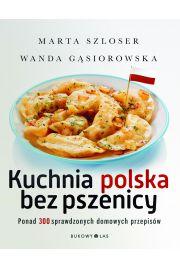Kuchnia polska bez pszenicy. Ponad 300 sprawdzonych domowych przepisów
