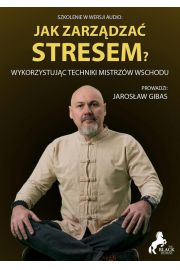 Jak zarz�dza� stresem? Wykorzystuj�c techniki mistrz�w wschodu