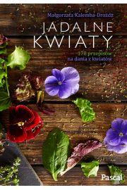 Jadalne kwiaty - Kalemba-Drożdż Małgorzata