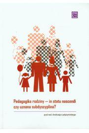 Pedagogika rodziny In statu nascendi czy uznana subdyscyplina?