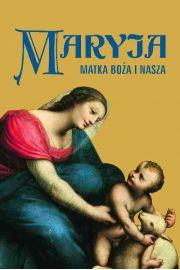 Maryja. Matka Boża i nasza