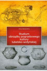 Studium obrządku pogrzebowego kultury lubelsko-wołyńskiej