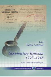Szkolnictwo Będzina w latach 1795-1918 wraz z tekstami źródłowymi