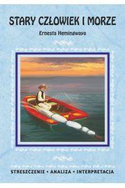 Stary cz�owiek i morze Ernesta Hemingwaya. Streszczenie, analiza, interpretacja